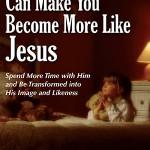 How Prayer Can Make You Become More Like Jesus