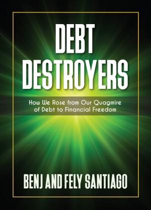 DEBT DESTROYERS by Benj and Fely Santiago