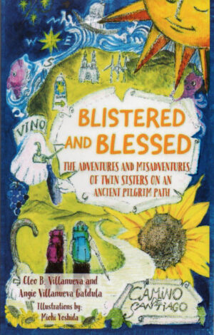 Blistered and Blessed: The Adventures and Misadventures of Twin Sisters on an Ancient Pilgrim Path