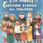 5-10 Minute Bedtime Stories for Children (The Saint Series Book 2)