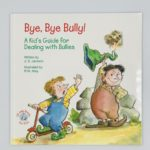 Bye, Bye Bully! (A Kid's Guide to Dealing with Bullies)