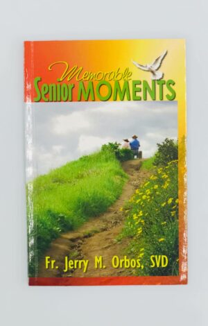 Memorable Senior Moments by Fr. Jerry Orbos, SVD
