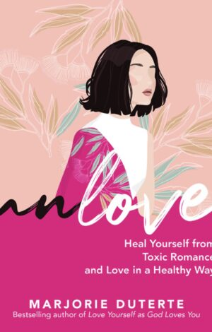 Unlove: Heal Yourself from Toxic Romance and Love in a Healthy Way